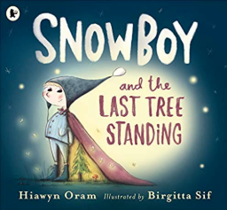 Snowboy and the last tree standing    Hiawyn Oram