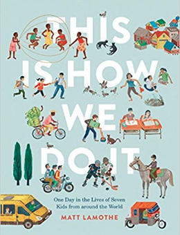 This Is How We Do It: One Day in the Lives of Seven Kids from around the World    Matt Lamothe