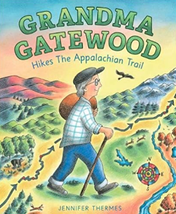 Grandma Gatewood Hikes the Appalachian Trail    Jennifer Thermes