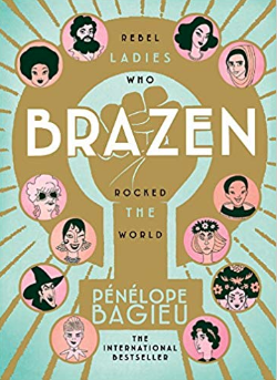 Brazen: Rebel Ladies Who Rocked The World    Pénélope Bagieu