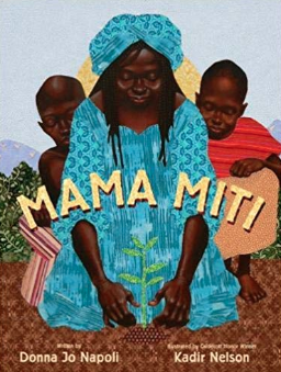 Mama Miti: Wangari Maathai and the Trees of Kenya    Donna Jo Napoli