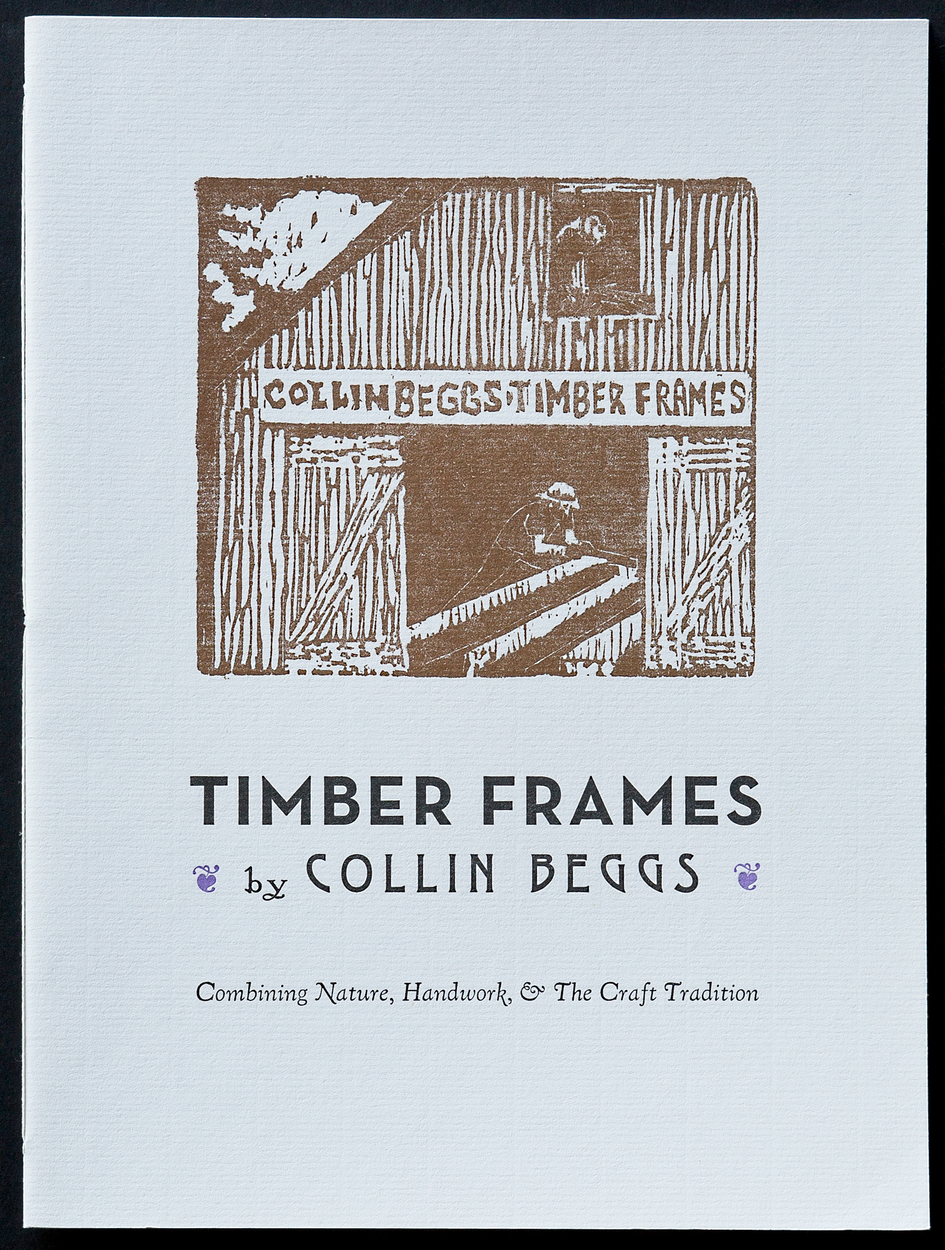 Letterpress printed brochure for a timber framer who was just starting out and wanted an entirely hand-printed eight page brochure. The image is a woodcut by a friend of his.