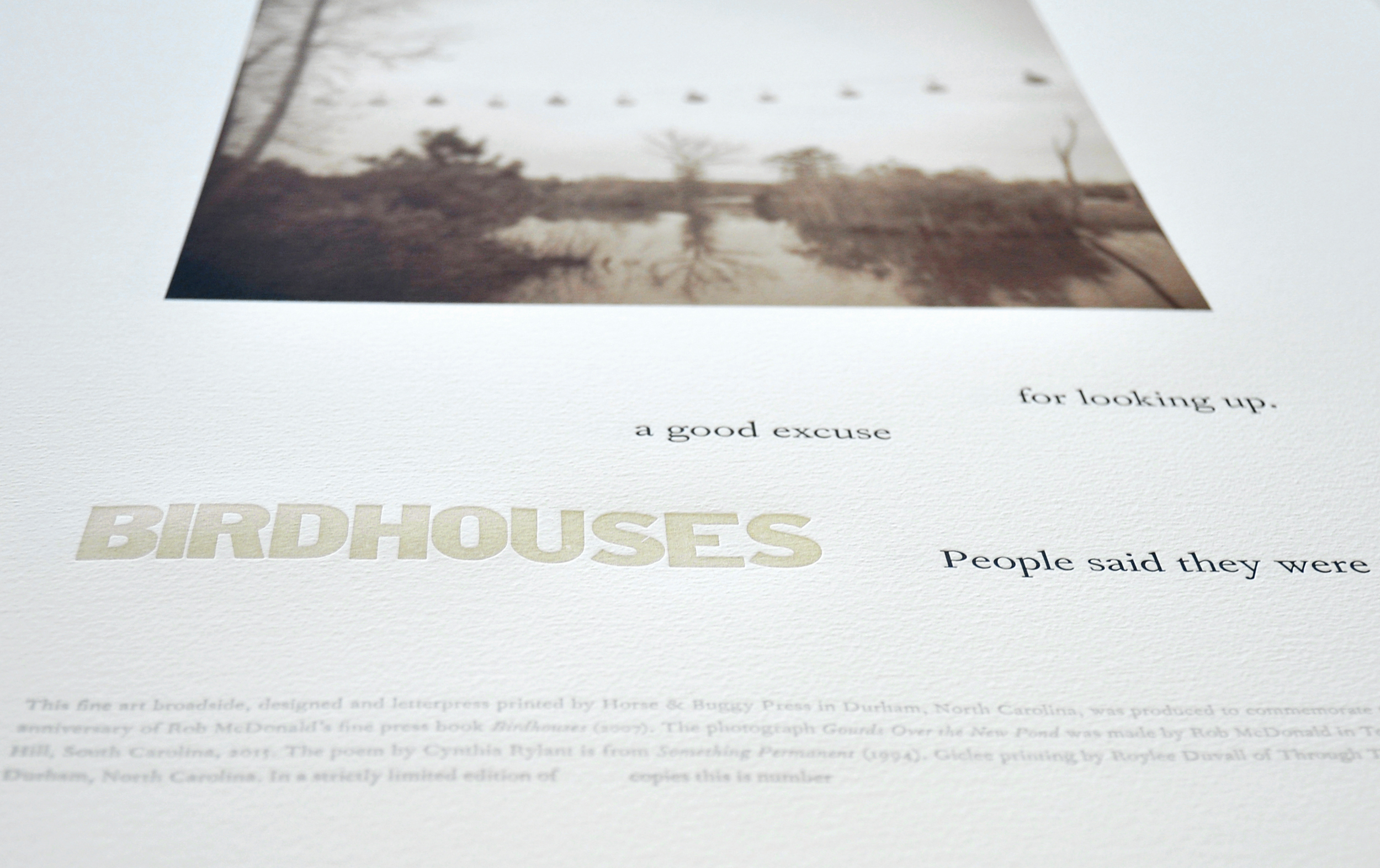Detail of giclee/letterpress broadside. An edition of 54 copies was created to celebrate the ten year anniversary of the Birdhouses fine press title which featured photographs and writing by Rob McDonald.
