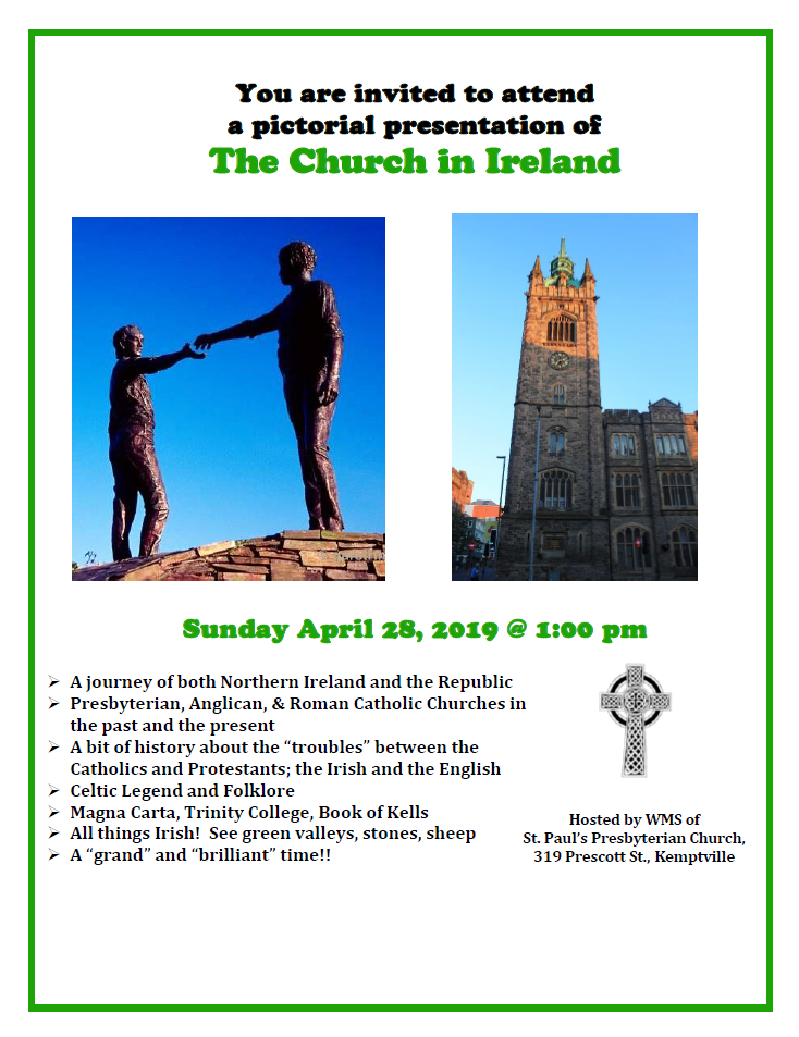 Come and join us for a pictorial presentation of The Church in Ireland Sunday April 28, 2019 @ 1:00 pm. Hosted by WMS of St. Paul's Presbyterian Church, presented by Janet Stark. -