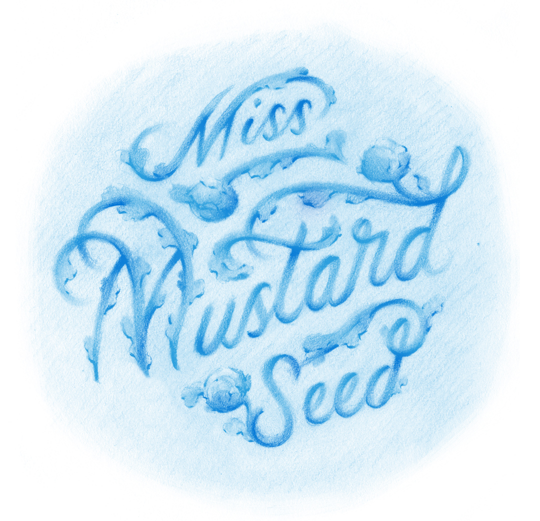 """Miss Mustard Seed"" 