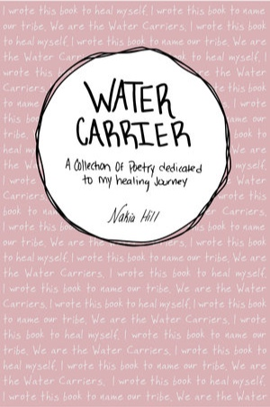 Water Carrier: A Collection of Poetry Dedicated to My Healing Journey -