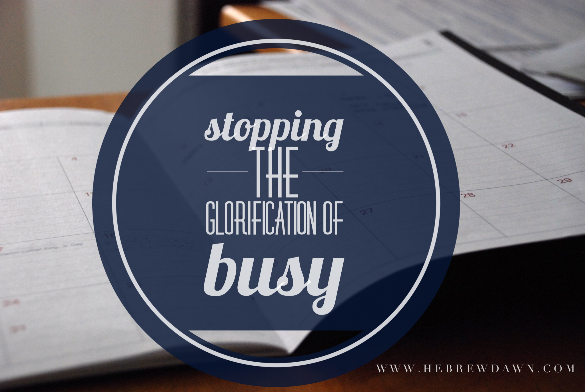 HebrewDawn: I've Been So Busy - Stopping the Glorification of Busy
