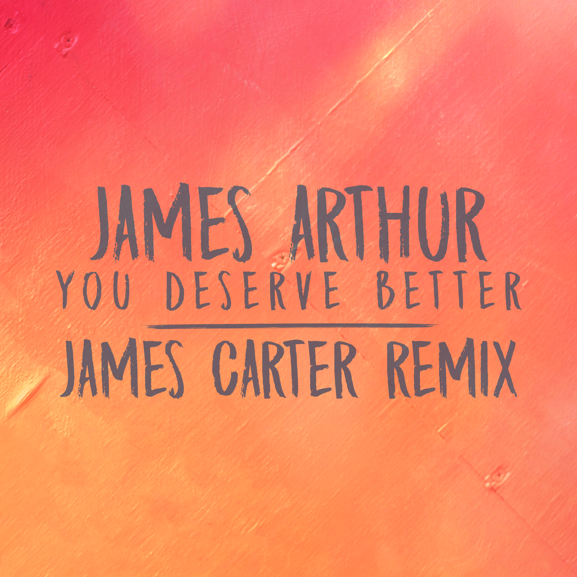 James Arthur - You Deserve Better (James Carter Remix)