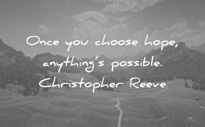 positive-quotes-once-you-choose-hope-anything-is-possible-christopher-reeve-wisdom-quotes.jpg