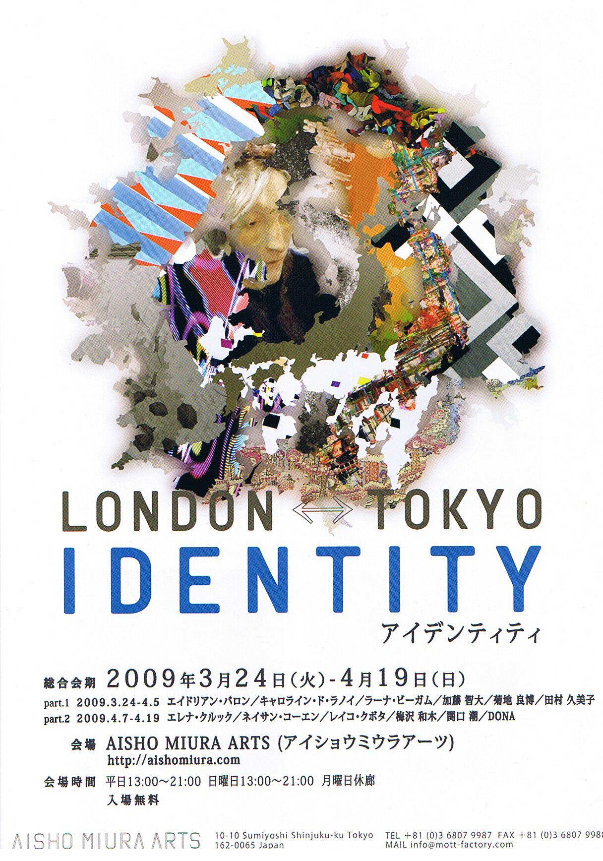 2009 'Identity'   Aisho Miura Arts, Tokyo, JAPAN