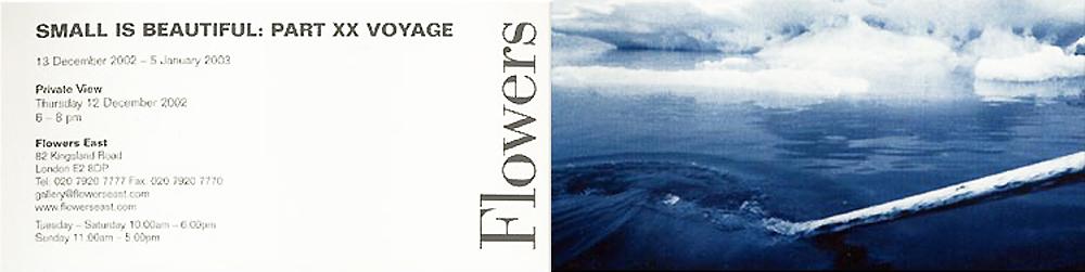 2002 'Voyage'   Flowers East Gallery, London, UK