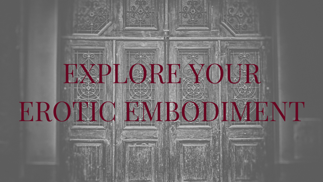 EXPLORE YOUR EROTIC EMBODIMENT.png