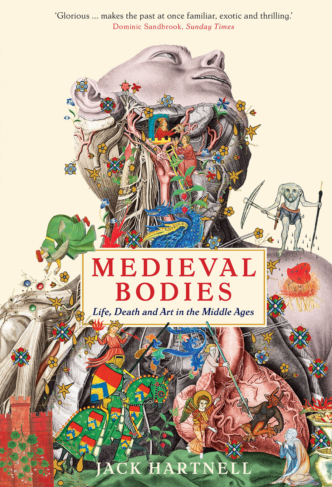 Medieval Bodies: Life, Death and Art in the Middle Ages - Sunday Times History Book of the Year 2018