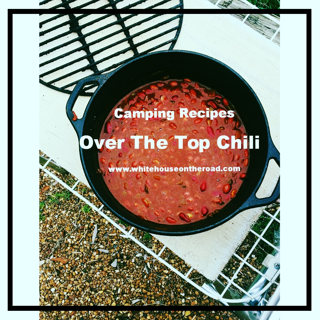 Over The Top Chili can be made on the grill or the camp fire.