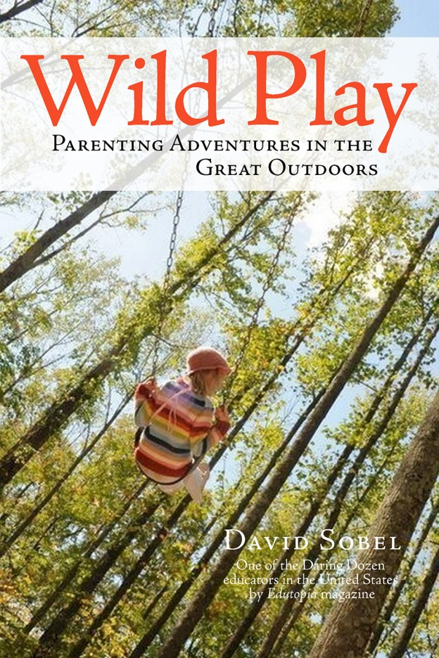 Read David's Latest - Read more about Wild Play: Parenting Adventures in the Great Outdoors