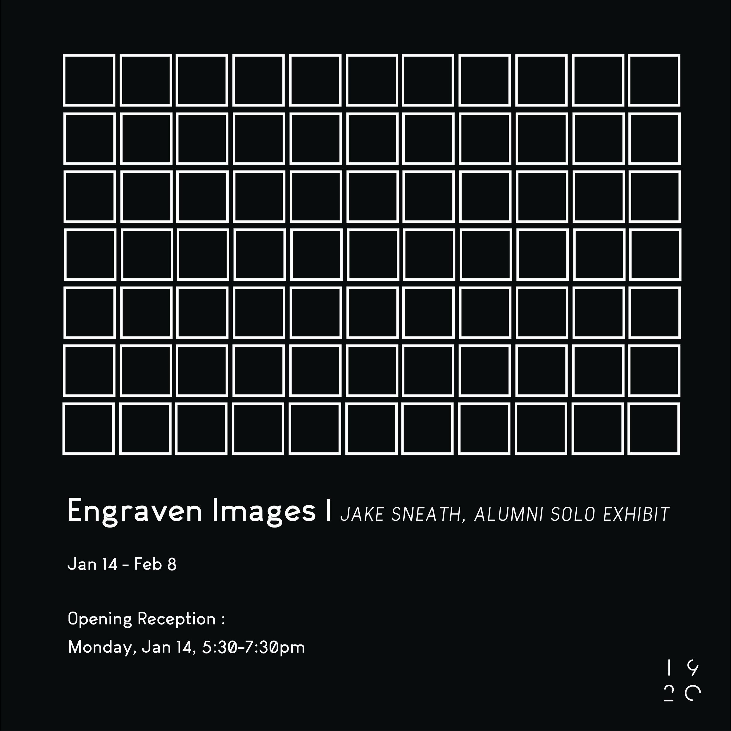 ENGRAVEN IMAGES - ALUMNI JAKE SNEATHJANUARY 14 - FEBRUARY 8