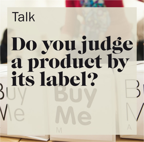 Do you judge a product by its label?