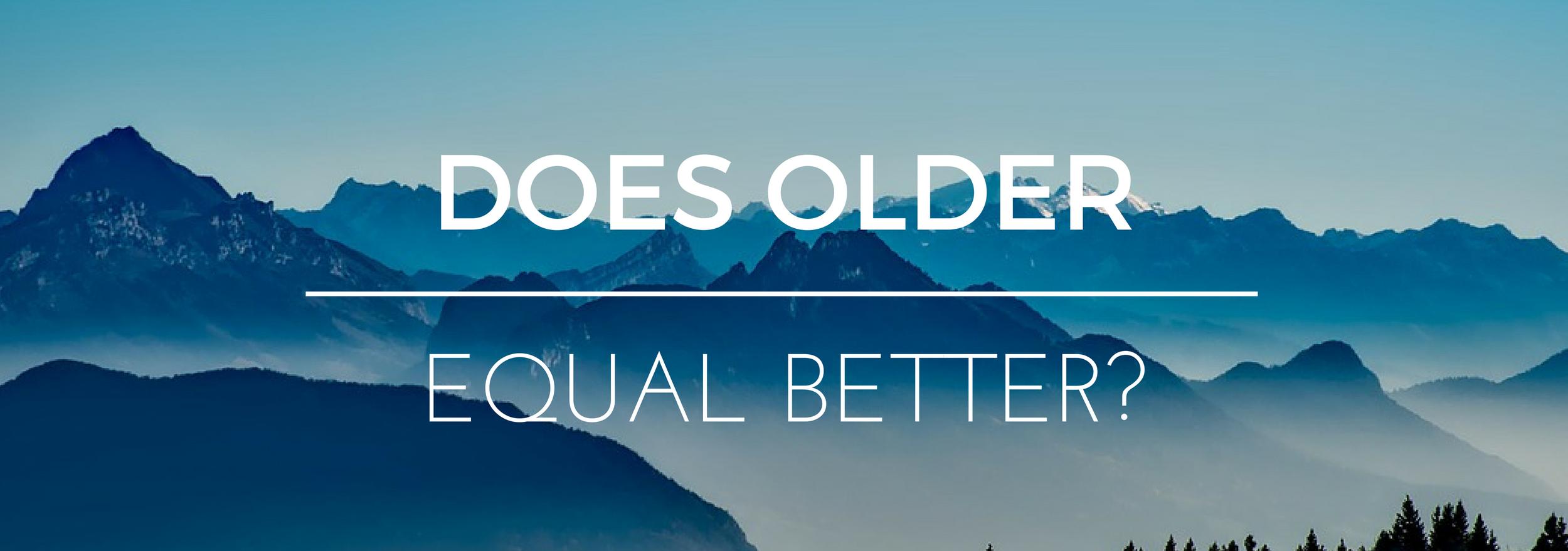 does-older-equal-better1.png