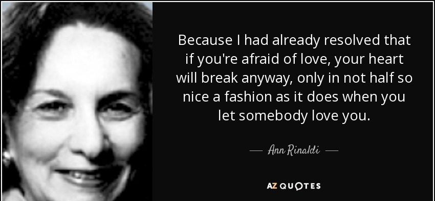 quote-because-i-had-already-resolved-that-if-you-re-afraid-of-love-your-heart-will-break-anyway-ann-rinaldi-49-32-61.jpg