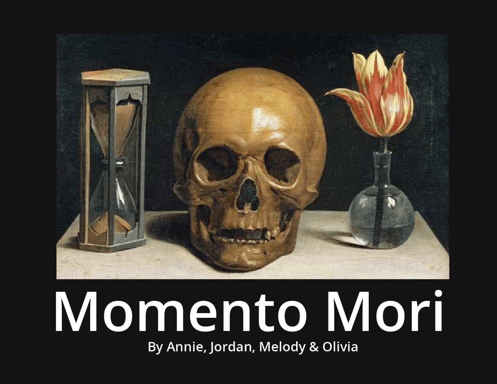 Memento Mori means  don't forget that you will die.  We wanted to highlight this message by also reminding people to live.