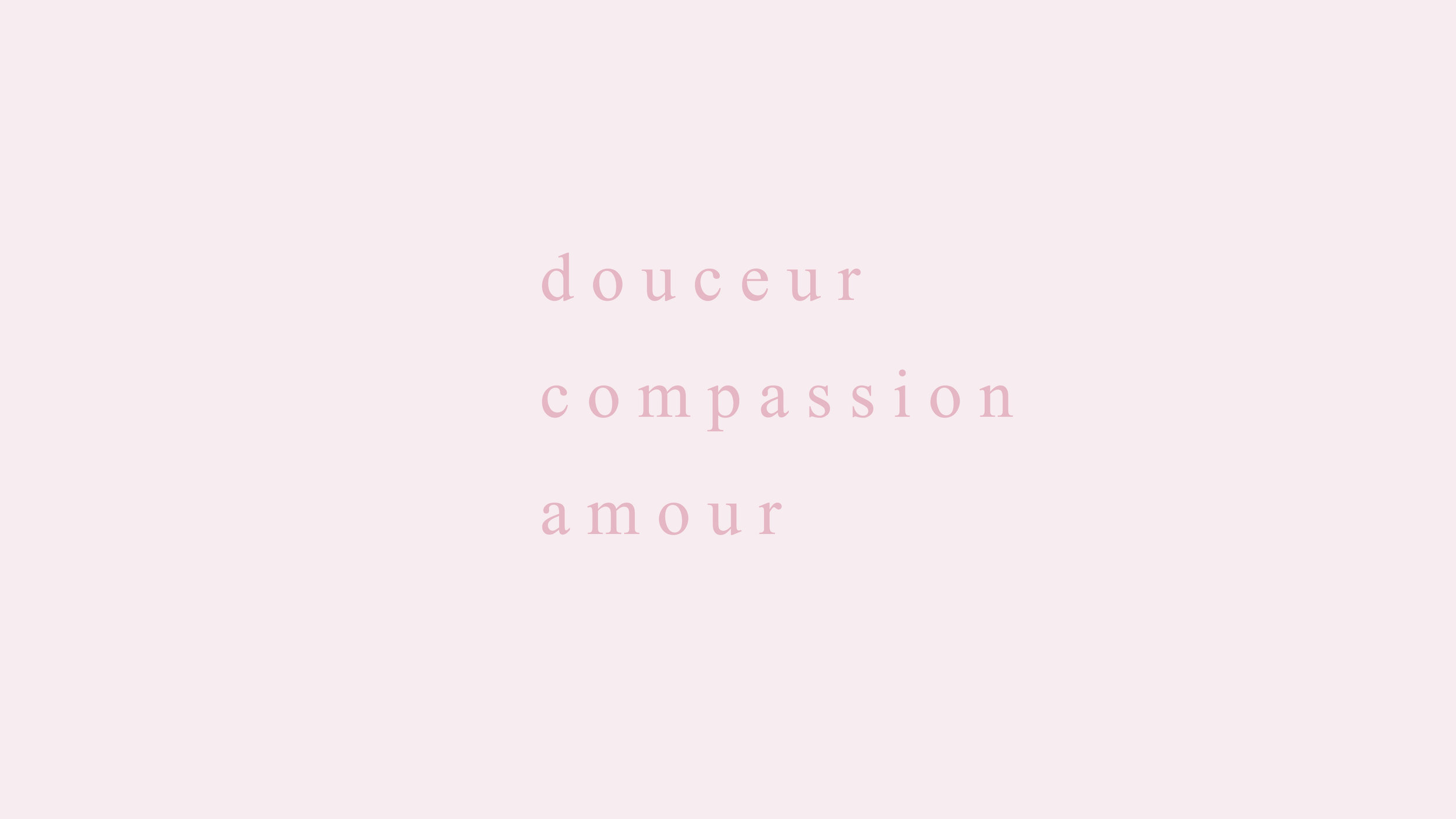 douceur. compassion. amour.