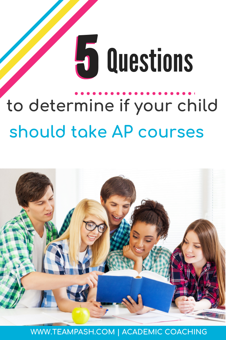 Should your teenager take Advanced Placement courses? This article outlines the questions you should ask before signing up for college level courses. Share this pin with friends who are preparing to select courses for next year!  Marni Pasch Team Pasch Academic Coaching www.teampasch.com