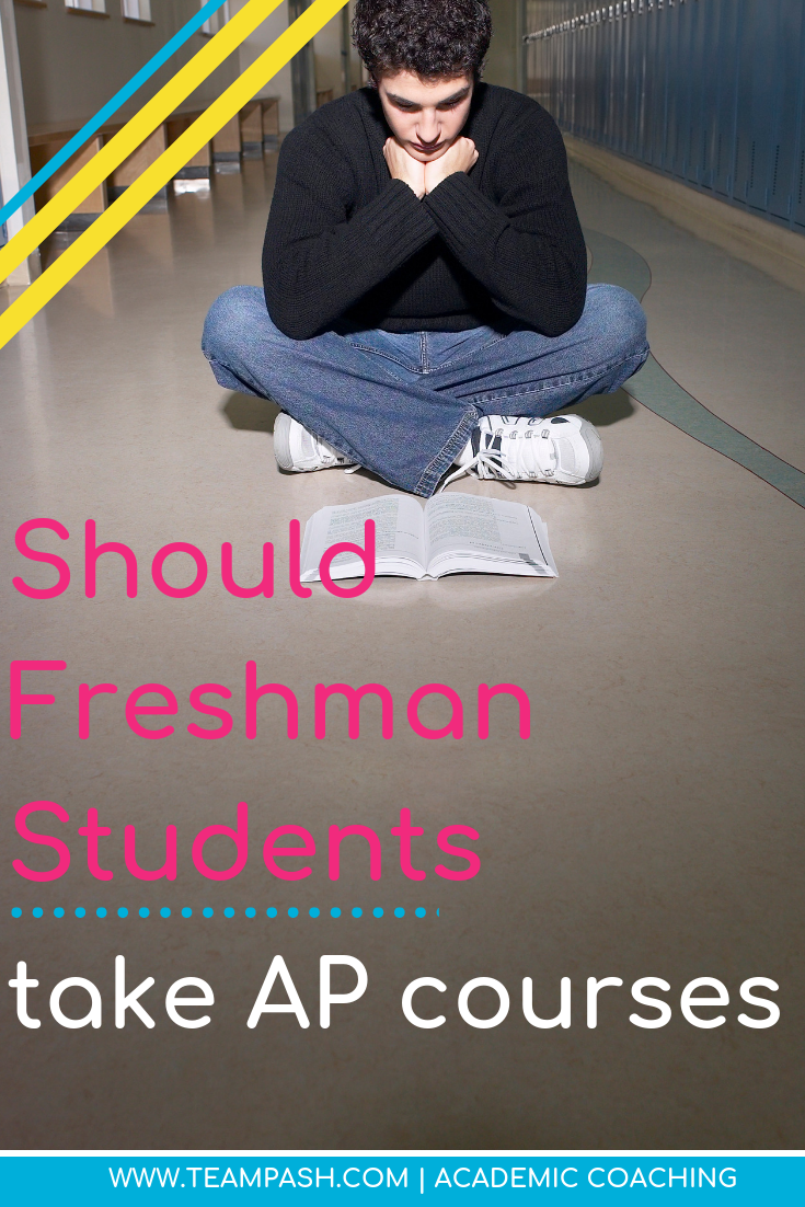 Should your teenager take Advanced Placement courses as a freshman? This article shares the questions you should ask before signing up for college level courses. Share this pin with friends who are preparing to select courses for next year!  Marni Pasch Academic Coach Team Pasch Academic Coaching www.teampasch.com