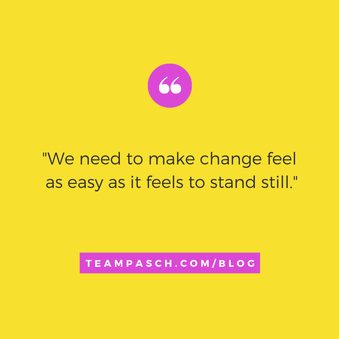 Wonder why people hate change? Because staying where you are at is less scary. It's less painful.  We need to make change easy.  Check out the Team Pasch Academic Coaching blog!