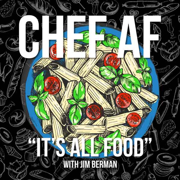 "Chef AF - ""It's All Food!""     A Chef's Vision of the Food Landscape"