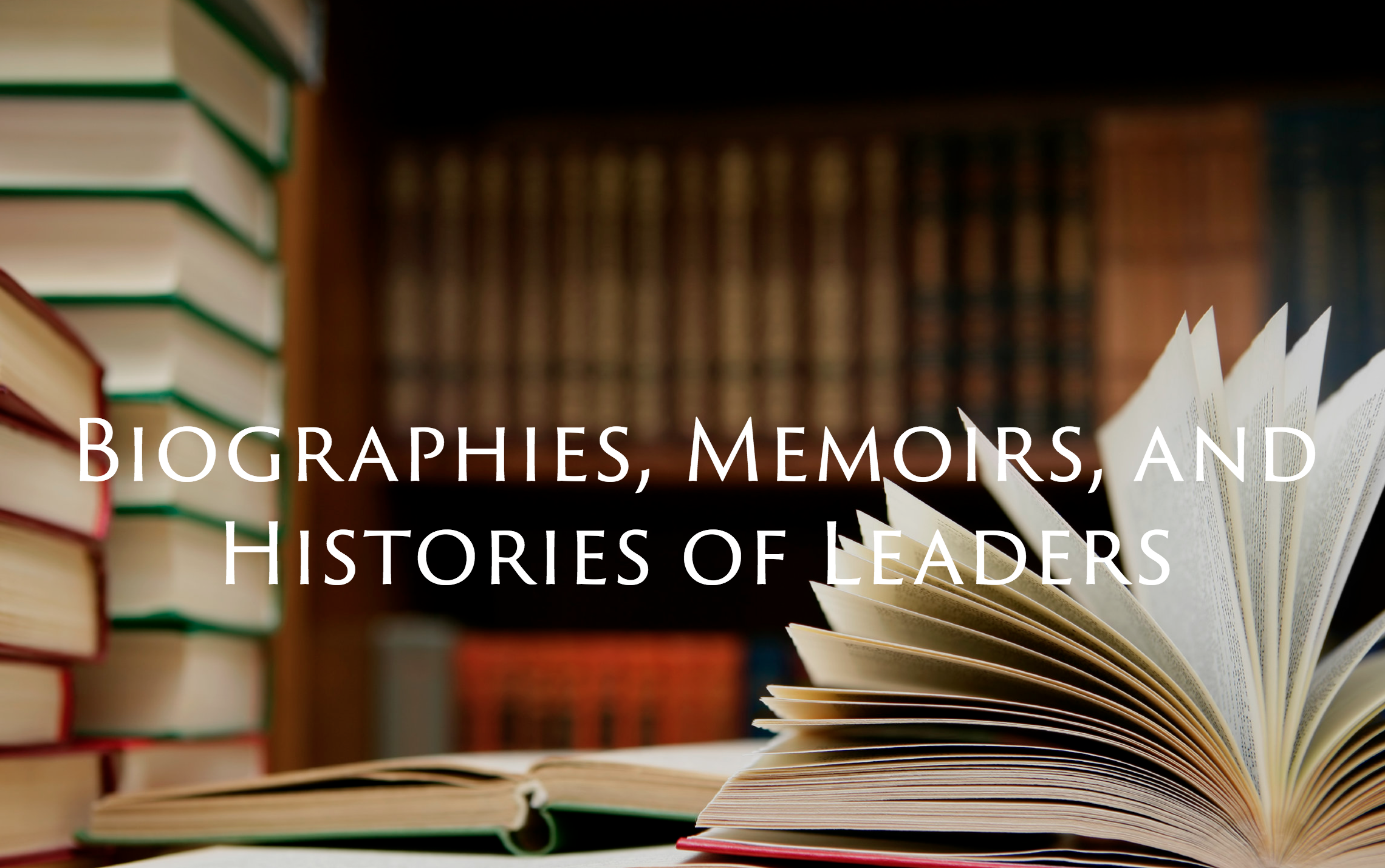 Biographies, Memoirs, and Histories of Leaders