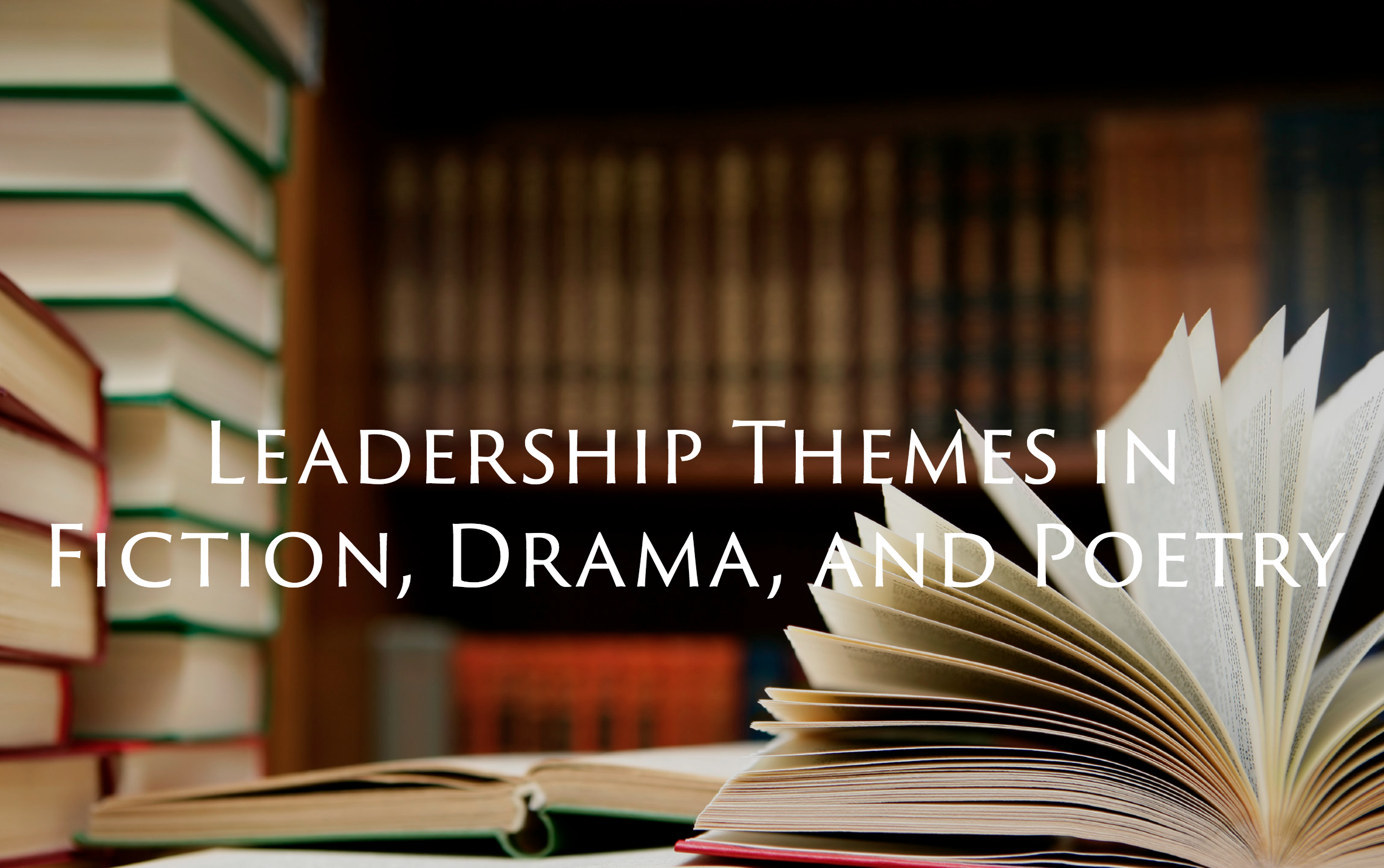 Leadership Themes in Fiction, Drama, and Poetry