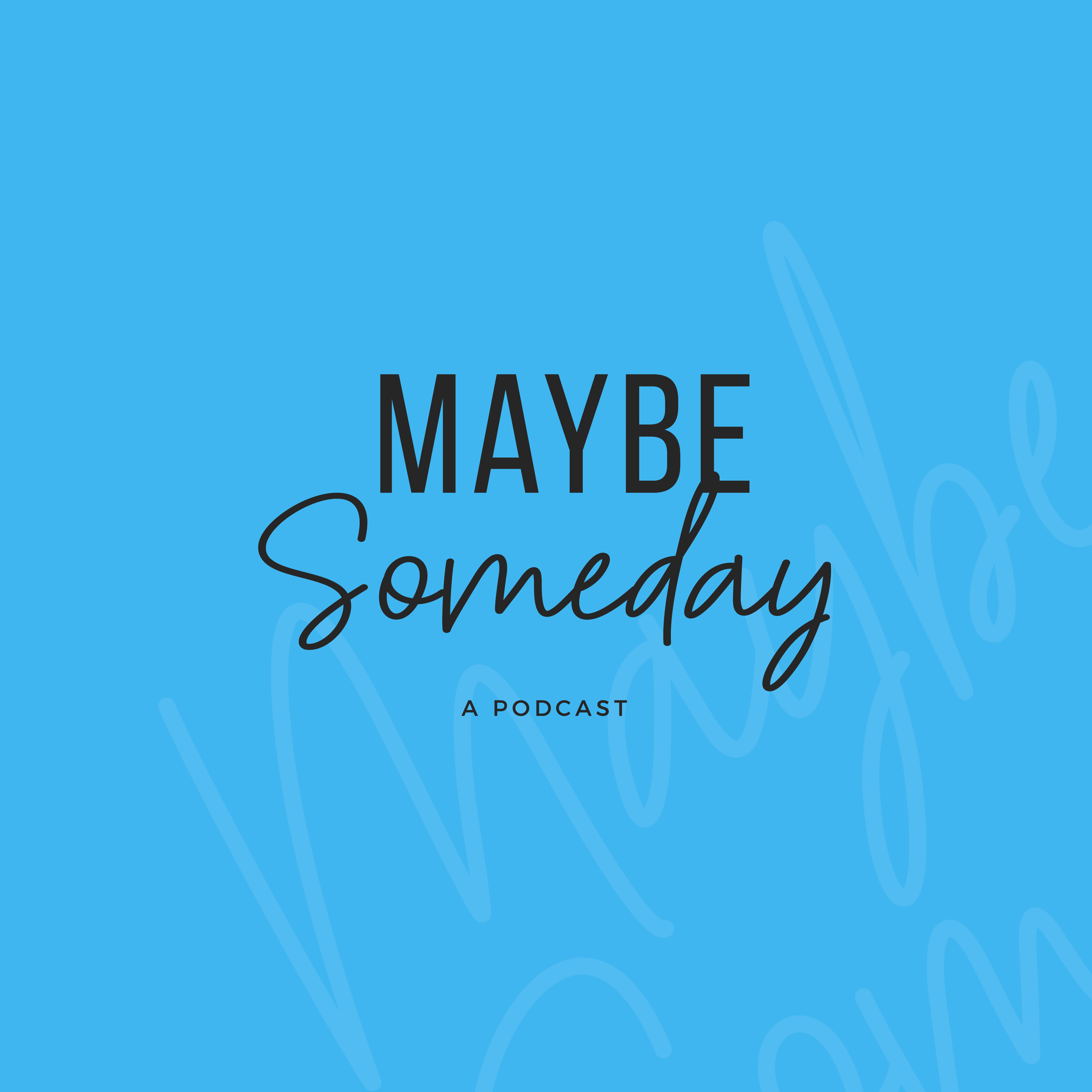 Maybe Someday-Podcast Artwork-08.png