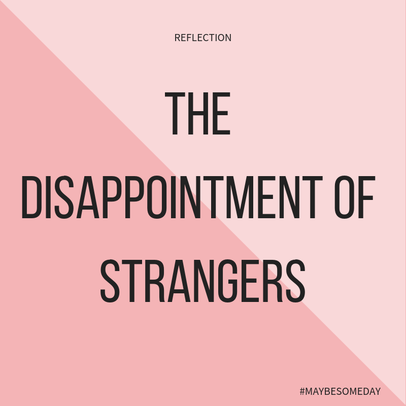 Reflection: The Disappointment of Strangers