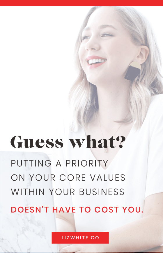 Make sure your values aren't actually costing you money in your business... it's easy to put a priority on your core values and be profitable.