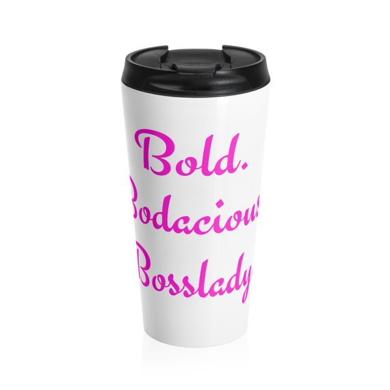 Bold, Bodacious, Bosslady Stainless Steel Travel Mug -15 oz -$34.81 -