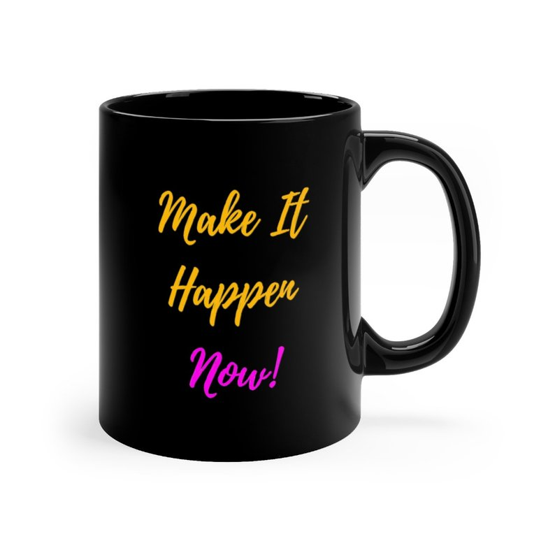 Make It Happen Now! Mug - 11 oz - Available in right- and left-hand styles -$19.36 -