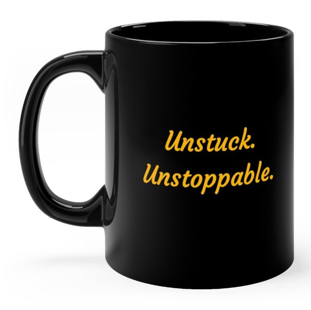 Unstuck. Unstoppable. Mug - 11 oz - Available in right- and left-hand styles -$19.36 -