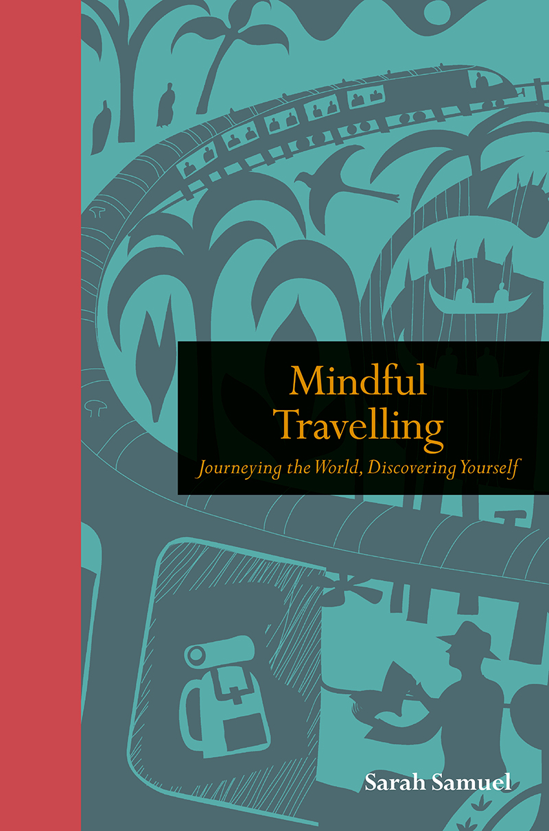 Mindful Traveling: Journeying the World, Discovering Yourself  explores why broadening our horizons is good for the heart and soul.