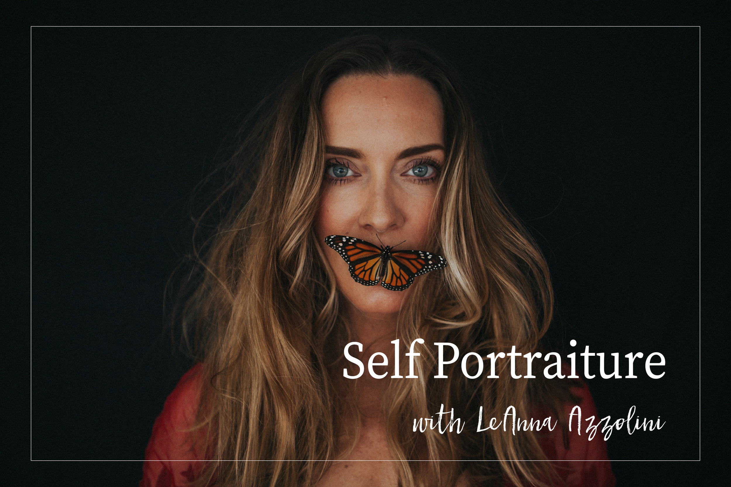 Self Portraiture: The Complete Journey - with LeAnna Azzolini