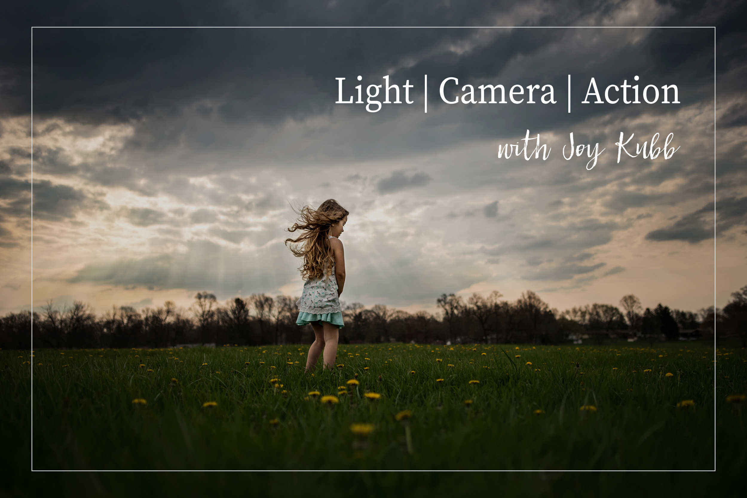 Light | Camera | Action - with Joy Kubb