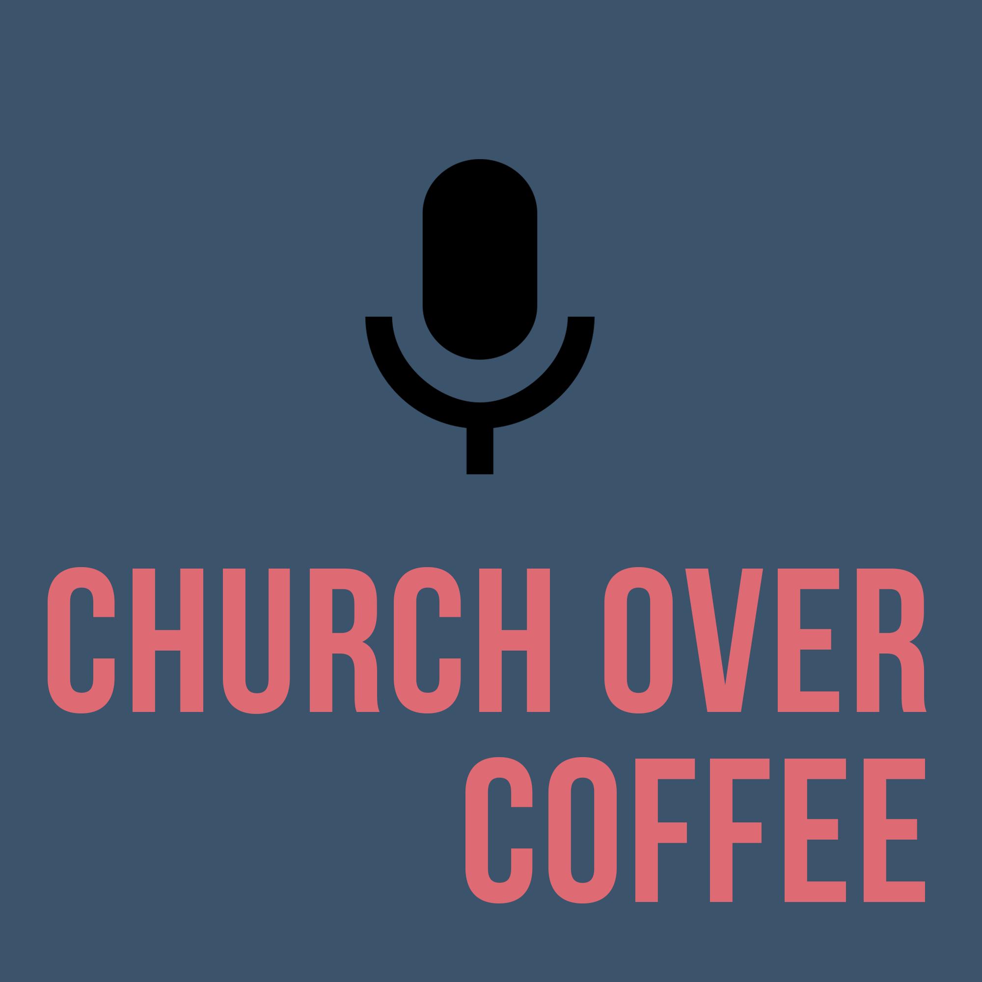 Church Over Coffee - By Chris Randazzo & Taylor Hendrick