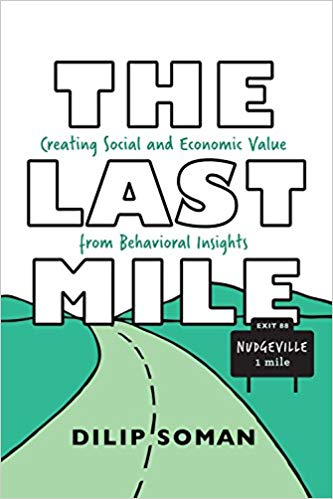 The Last Mile: Creating Social and Economic Value from Behavioral Insights  by Dilip Soman