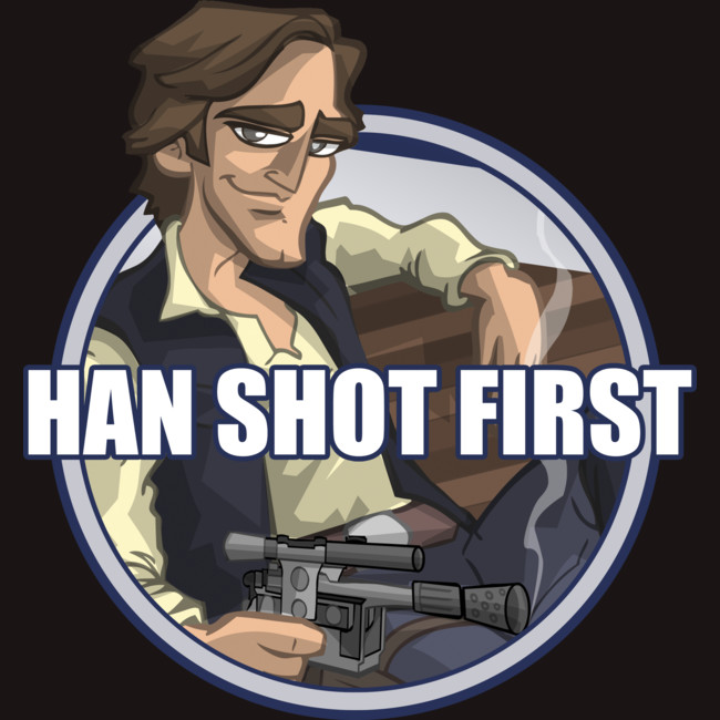 1)Han Shot First. #SorryNotSorry -