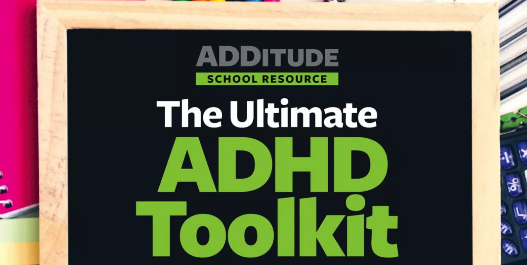 The Ultimate ADHD Toolkit for Parents and Teachers:  Fourteen invaluable tools — checklists, charts, worksheets, letters, parent-teacher conversation starters, and more — to help you and your child team up with teachers for a successful school year.