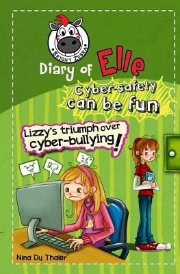 Lizzy's Triumph Over Cyber-bullying!: Cyber safety can be fun [Internet safety for kids] (Diary of Elle)