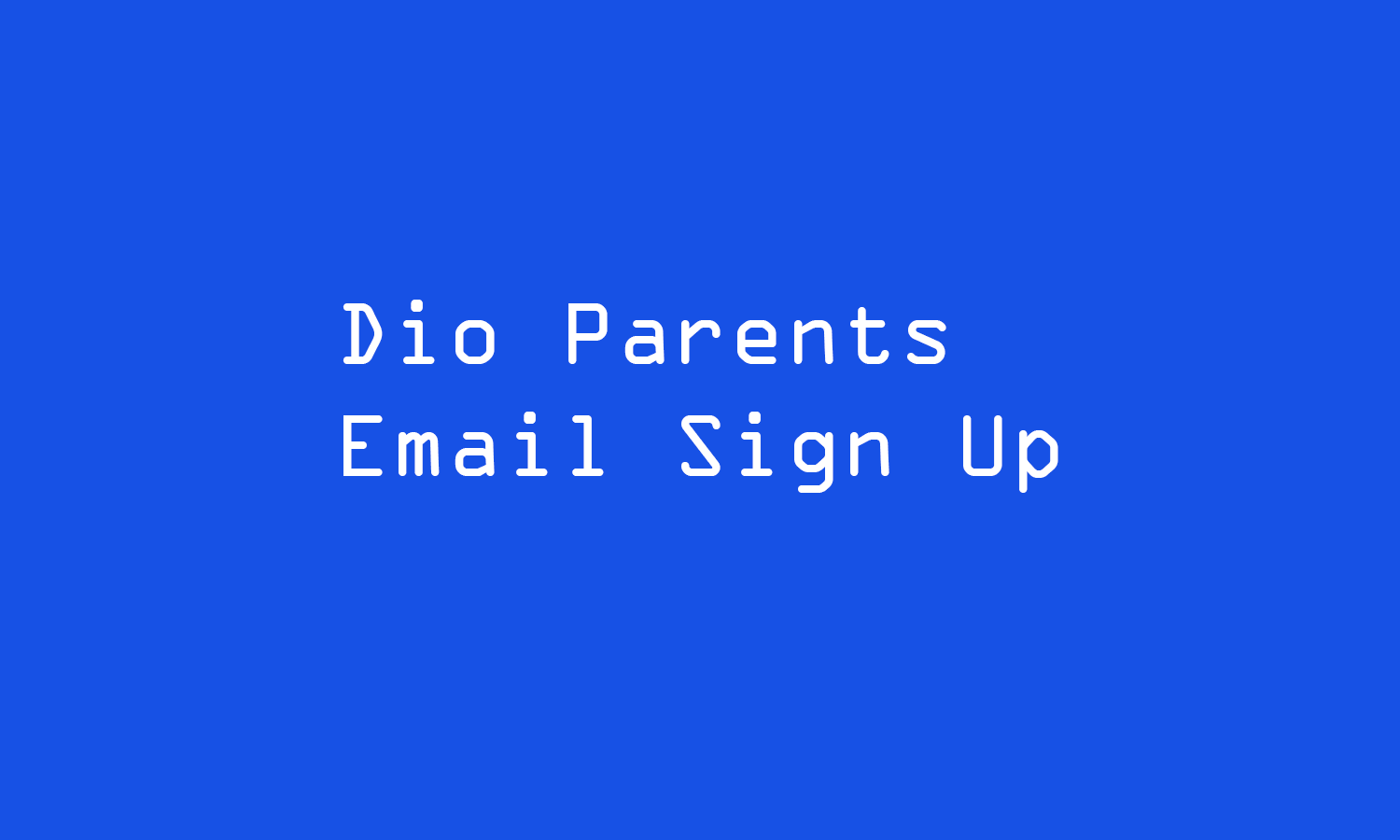 Dio Parents Email Sign Up.png