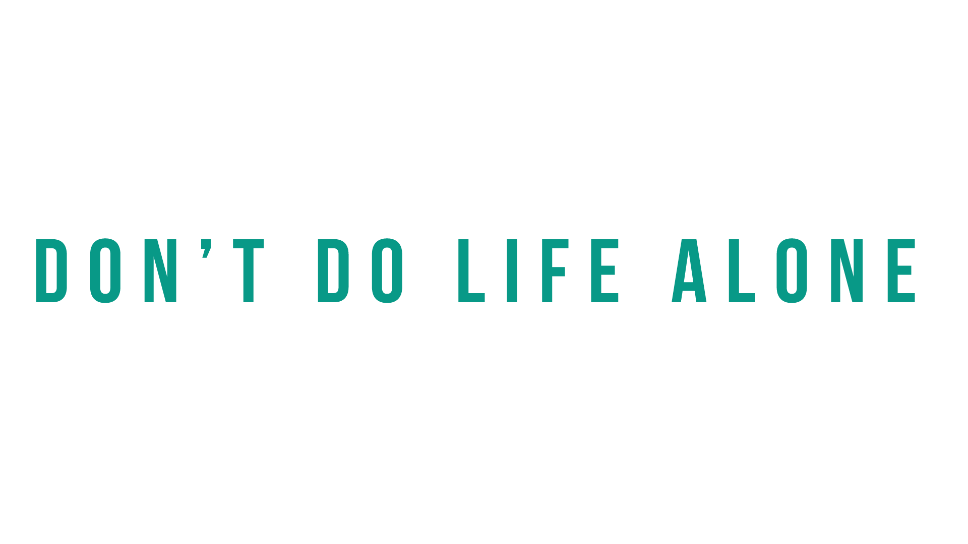 dont do life alone.png