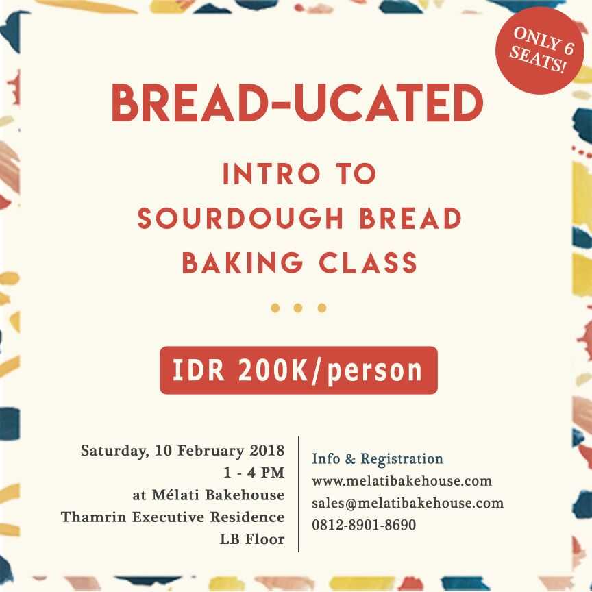 Intro To Sourdough Bread Baking Class - Melati Bakehouse Present : Intro to Sourdough Bread Baking ClassJoin us and demystify together the world of Sourdough Bread BakingSaturday, 10 February 2018, 1 PM - 4 PMFee : IDR 200.000 per person/dayIn this class you will learn how to create your own starter, mix, knead, and shape dough based on the ancient tradition.what you'll get :-Three Breads to take home (Country Rustic Loaf, Ciabatta & Rye Bread)- Snacks and drinks- Our Official MerchandiseFor more info click here