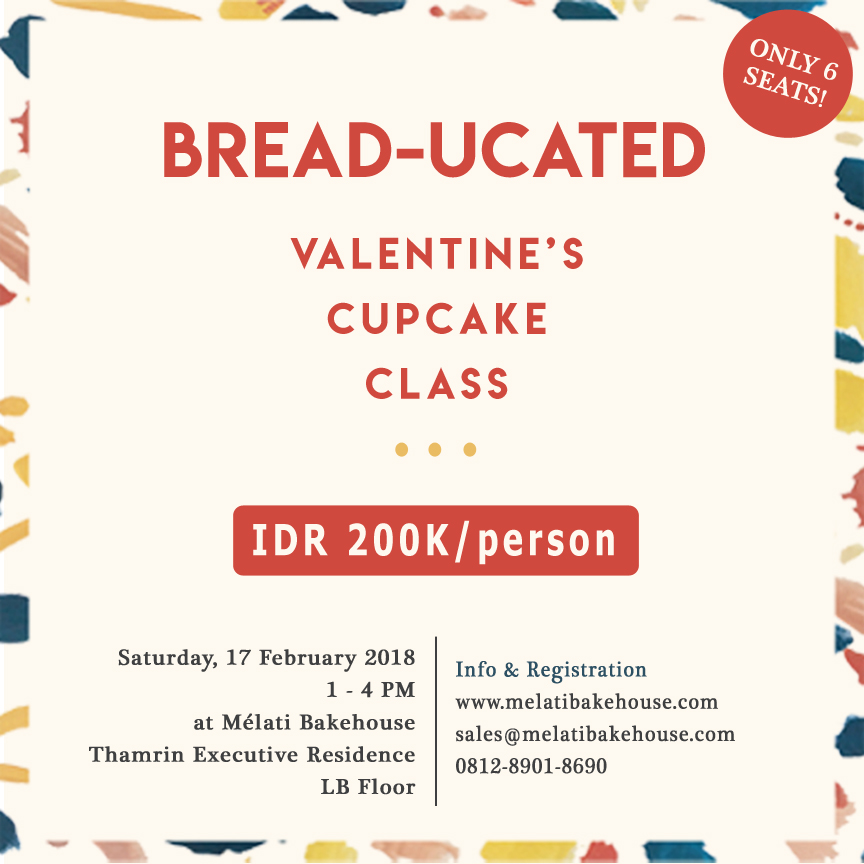 Valentine's Cupcake Class - Melati Bakehouse presents : VALENTINE'S CUPCAKE CLASSHave a little bit of baking fun in this year's Valentine by joining us and create love treats for your dear ones.Saturday, 17 February 2018, 1 PM - 3.30 PMFee: IDR 200.000 per personIn this class you will learn all the baking steps for cupcake making and simple decoration techniques.What you'll get:1. Half dozen cupcakes to take home2. Our official merchandise 3. SnacksFor more info click here