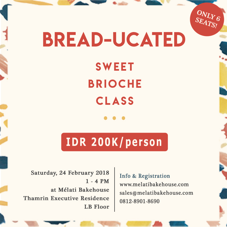 SWEET BRIOCHE CLASS - Melati Bakehouse Present : SWEET BRIOCHE CLASSDon't be put off by the current rainy weather we are currently experiencing and join us and create comforting sweet brioche treats to brighten up the cloudy days👉 Saturday, 24 February 2018👉 1 PM - 4 PM👉 Fee: IDR 200.000 per personIn this class you will learn all the baking steps for cupcake making and simple decoration techniques.What you'll get:1. Chocolate Brioche Strip, Coffee Cream Loaf and Large Sweet Braid Bread2. Our official merchandise3. SnacksFor More info click here
